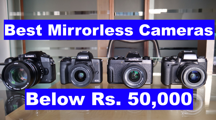 Best Mirrorless Cameras under Rs.50,000